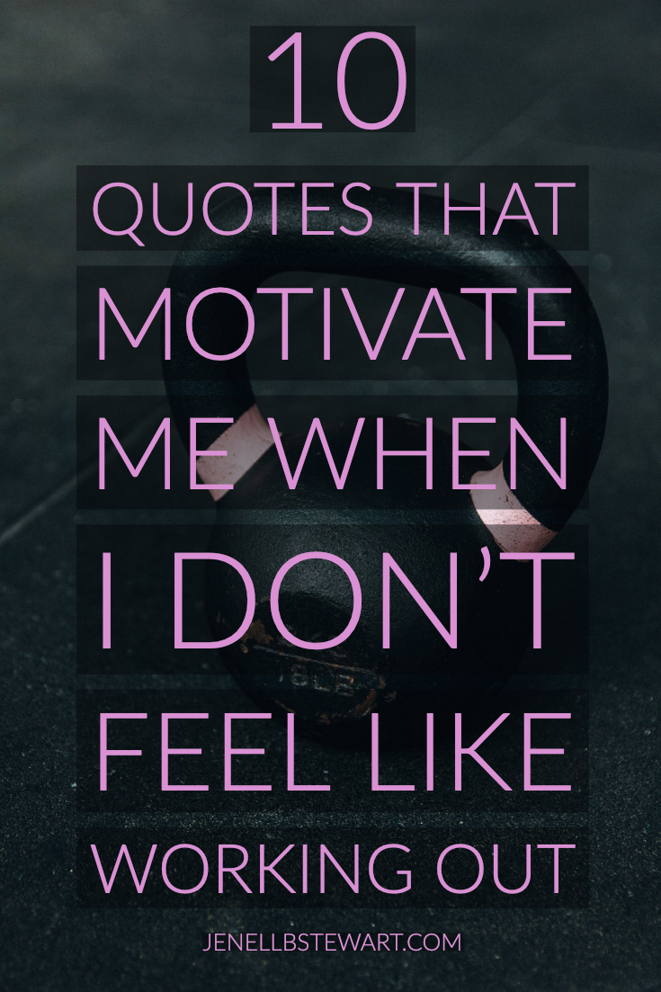 10 Quotes That Motivate Me When I Don\'t Feel Like Working ...